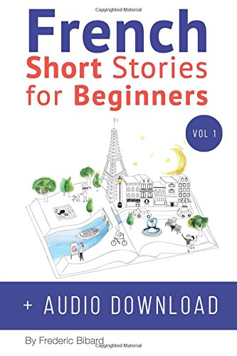 French: Short Stories for Beginners + Audio Download: Improve your reading and listening skills in French: Volume 1