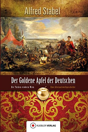 Der Goldene Apfel der Deutschen: Die Türken erobern Wien - Alternativweltgeschichte