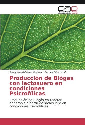 Producción de Biógas con lactosuero en condiciones Psicrofílicas: Producción de Biogás en reactor anaerobio a partir de lactosuero en condiciones Psicrofilicas por Sandy Yukari Ortega Martínez