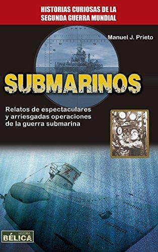 Submarinos (Historia Bélica) por Manuel Jesús Prieto