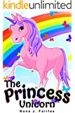 Books for Kids : The Princess Unicorn - Children's Books, Kids Books, Bedtime Stories For Kids, Kids Fantasy Book (Unicorns: Kids Fantasy Books)