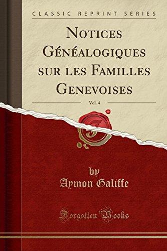 Notices Genealogiques Sur Les Familles Genevoises, Vol. 4 (Classic Reprint) par Aymon Galiffe