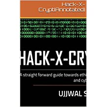 Hack-X-Crypt [Annotated]: A straight forward guide to ethical hacking and cyber security (English Edition)