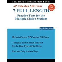 For Math Tutors: AP Calculus AB Exam 7 Full-Length Practice Tests for the Multiple Choice Sections: 7 Full-Length Practice Tests for the AP Calculus AB Exam Multiple Choice Sections