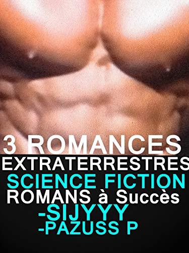 3 ROMANCES EXTRA-TERRESTRE : SCIENCE FICTION: 3 érotiques Romans Paranormaux à Succès à ne pas louper science fiction par SIJYYY sijyyy