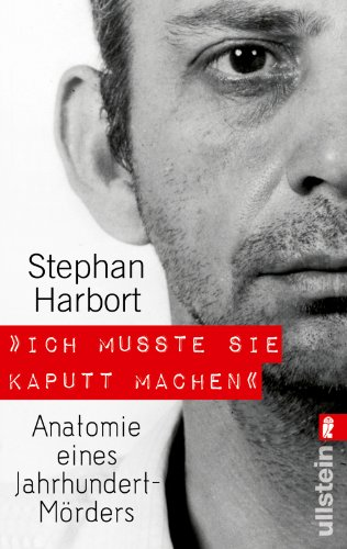 """Buchseite und Rezensionen zu '""""Ich musste sie kaputt machen."""": Anatomie eines Jahrhundert-Mörders' von Stephan Harbort"""