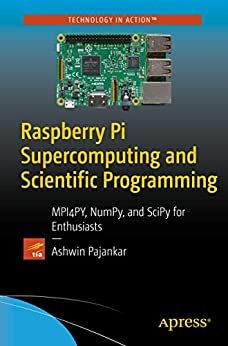 Raspberry Pi Supercomputing and Scientific Programming: MPI4PY, NumPy, and SciPy for Enthusiasts by [Pajankar, Ashwin]
