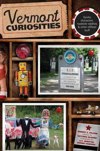 Vermont Curiosities: Quirky Characters, Roadside Oddities & Other Offbeat Stuff, First Edition (Curiosities Series)