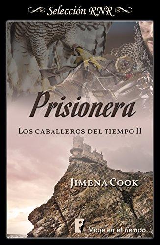 Prisionera (Los caballeros del tiempo 2) por Jimena Cook