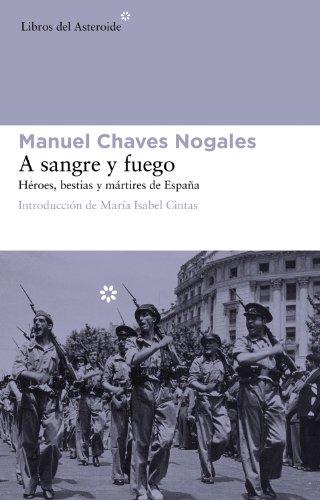 A Sangre y Fuego: Heroes, Bestias y Martires de Espana por Manuel Chaves Nogales