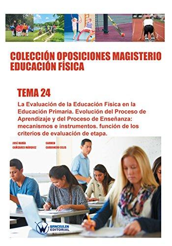 Colección Oposiciones Magisterio Educación Física. Tema 24: La evaluación de la Educación Física en la Educación Primaria por José María Cañizares Márquez