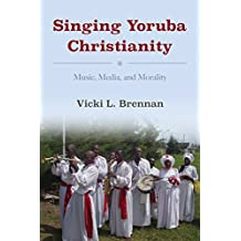 SINGING YORUBA CHRISTIANITY (African Expressive Cultures)