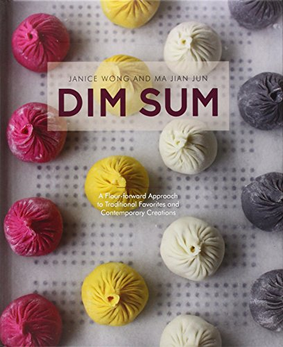 Dim Sum: A Flour-forward Approach to Traditional Favourites and Contemporary Creations por Jalean Wong, Ma Jian Jun