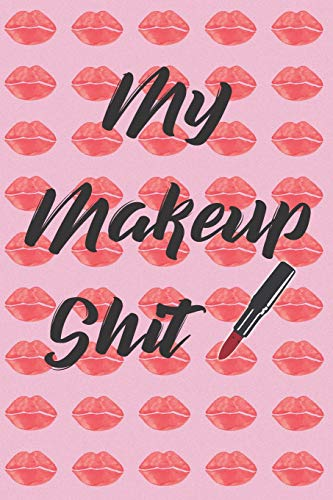 My Makeup Shit: The Ultimate Cosmetic Tracker Journal:  Your Personal Makeup Collection, Product Tracker, Critique List, Favorite Looks, Wish List &  Notes -