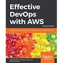 Effective DevOps with AWS: Implement continuous delivery and integration in the AWS environment, 2nd Edition (English Edition)