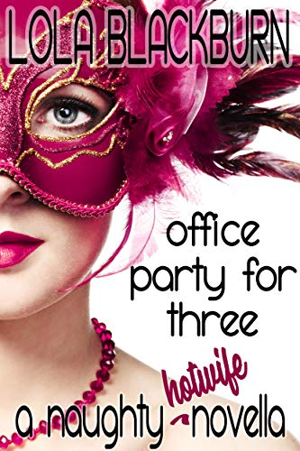 Office Party For Three: a NAUGHTY HOTWIFE novella (Naughty Hotwives Book 1) (English Edition)