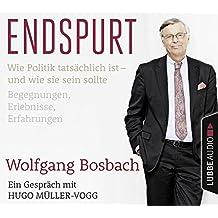 Endspurt: Wie Politik tatsächlich ist - und wie sie sein sollte. Begegnungen, Erlebnisse, Erfahrungen. Ein Gespräch mit Hugo Müller-Vogg.