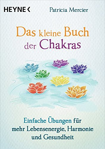 Das kleine Buch der Chakras: Einfache Übungen für mehr Lebensenergie, Harmonie und Gesundheit (Das Kleine Buch Der übungen)