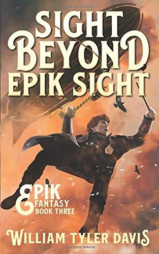 Sight Beyond Epik Sight: A Steampunk Fantasy Romp (Epik Fantasy, Band 3)