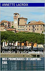 Mes promenades en Camping-car.: Ombrie secrète, Ombrie Traditionnelle.