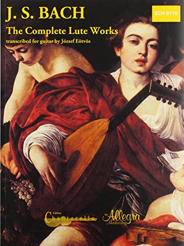The Complete Lute Works: A performing edition transcribed for guitar with Facsimiles of the Original Manuscripts. BWV 995-998, BWV 1000 (after BWV 539 & 1001),  BWV 1006a. Gitarre.
