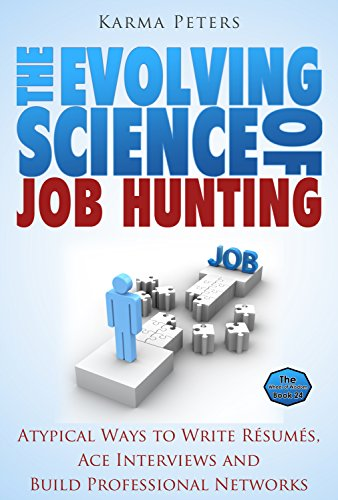 The Evolving Science of Job Hunting: Atypical Ways to Write Résumés, Ace Interviews and Build Professional Networks (The Wheel of Wisdom Book 24)