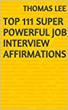 Top 111 Super Powerful Job Interview Affirmations