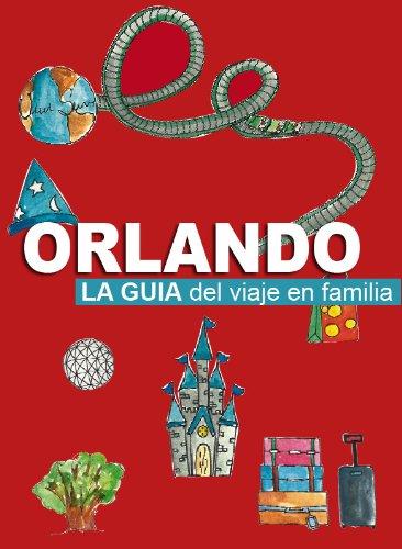 Orlando - la guía del viaje en familia: actualización agosto 2017 por Lucila Marti