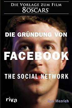 Die Gründung von Facebook: The social network von [Mezrich, Ben]