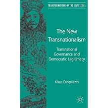 The New Transnationalism: Transnational Governance and Democratic Legitimacy: Private Transnational Governance and Its Democratic Legitimacy (Transformations of the State)