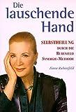 Die lauschende Hand: Selbstheilung durch die Rubenfeld-Synergie-Methode