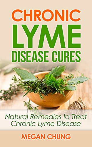 Chronic Lyme Disease Cures: Natural Remedies to Treat Chronic Lyme Disease (100% Safe & Effective!) (English Edition)