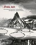 Zhou Jun: Ein chinesischer Tuschmaler der Gegenwart: A Contemporary Chinese Ink Painter