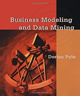 Business Modeling and Data Mining (The Morgan Kaufmann Series in Data Management Systems) von [Pyle, Dorian]