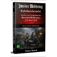Zweiter Weltkrieg Erlebnisbericht von den ersten Schlachten des Russlandfeldzuges 22. Juni 1941: Unternehmen Barbarossa (German Edition)