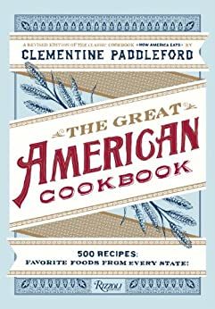 The Great American Cookbook: 500 Time-Testes Recipes: Favorite Food from Every State by [Paddleford, Clementine]