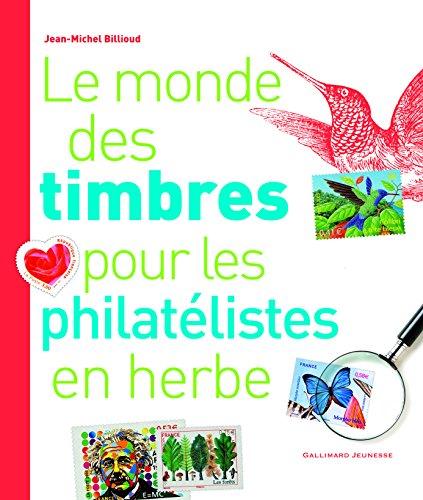 Le monde des timbres pour les philatélistes en herbe par Jean-Michel Billioud