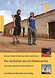 Per Anhalter durch Südamerika: Zwei Jahre, 56.000 km, ein Kontinent
