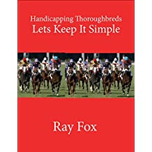 Handicapping Thoroughbreds - Lets Keep It Simple: Handicapping Horses Made Simple (English Edition)