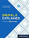 Drupal 8 Explained: Your Step-by-Step Guide to Drupal 8 (The Explained Series)
