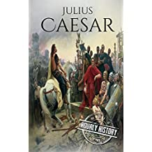 Julius Caesar: A Life From Beginning to End (Gallic Wars, Ancient Rome, Civil War, Roman Empire, Augustus Caesar, Cleopatra, Plutarch, Pompey, Suetonius) ... Military Generals Book 4) (English Edition)