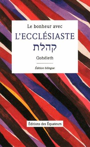 Le bonheur avec L'Ecclésiaste : Qoheleth par L'Ecclesiaste
