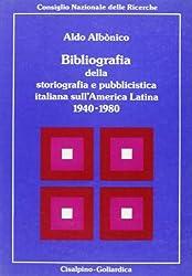 Bibliografia della storiografia e pubblicistica italiana sullAmerica latina, 1940-1980 (Letterature e culture dellAmerica latina)