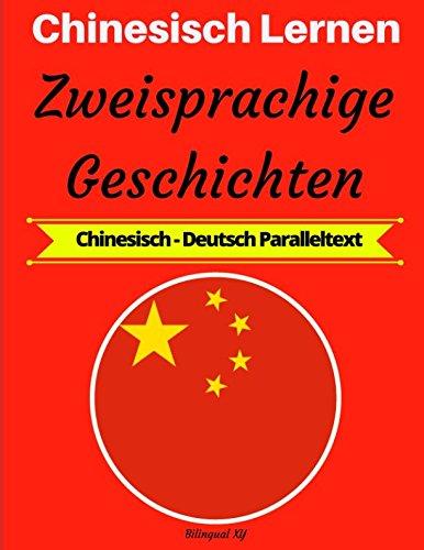 Chinesisch Lernen: Zweisprachige Geschichten (Chinesisch-Deutsch Paralleltext)