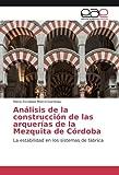 Análisis de la construcción de las arquerías de la Mezquita de Córdoba: La estabilidad en los sistemas de fábrica