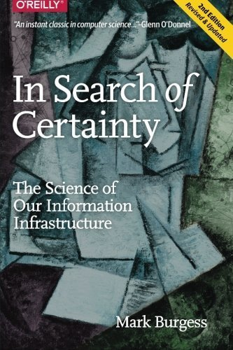 In Search of Certainty: The Science of Our Information Infrastructure by Burgess (2015-04-19)