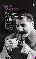 L'Ivrogne et la marchande de fleurs. Autopsie d'un meurtre de masse 1937-1938 de Nicolas Werth
