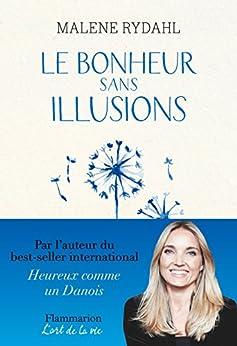 Le Bonheur sans illusions: Beauté, argent, pouvoir, célébrité et sexe (L'art de la vie)