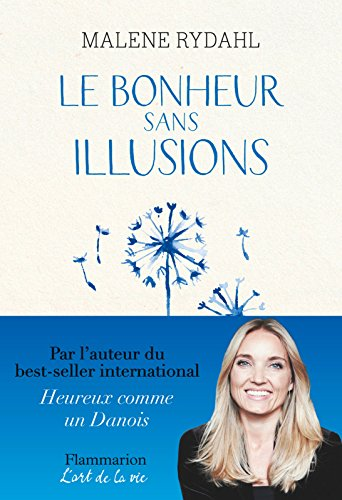 Le Bonheur sans illusions: Beauté, argent, pouvoir, célébrité et sexe (L'art de la vie) par Malene Rydahl