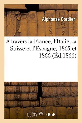 A travers la France, l'Italie, la Suisse et l'Espagne, 1865 et 1866
